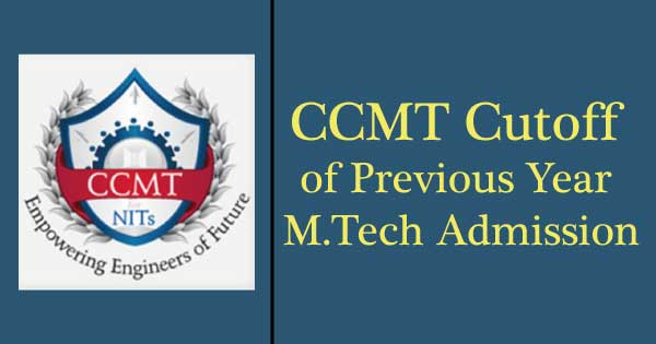 CCMT Cutoff of Previous Year M.Tech Admission